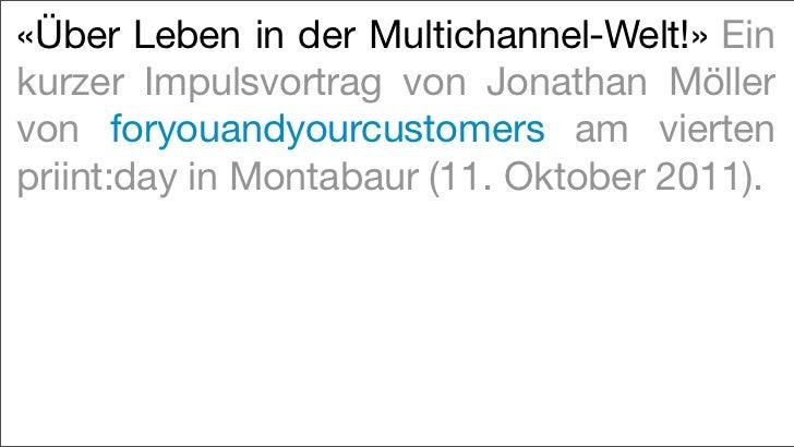 «Über Leben in der Multichannel-Welt!» Einkurzer Impulsvortrag von Jonathan Möllervon foryouandyourcustomers am viertenpri...