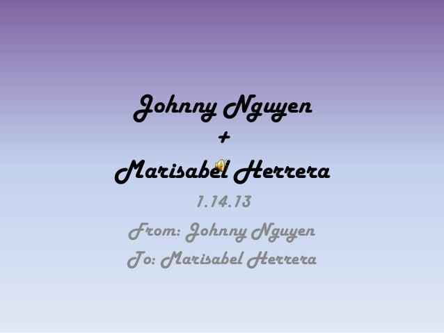 Johnny Nguyen + Marisabel Herrera 1.14.13 From: Johnny Nguyen To: Marisabel Herrera