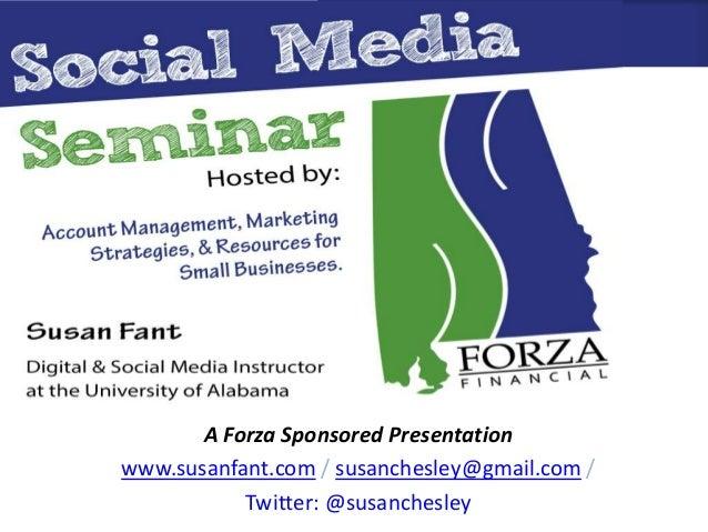 A Forza Sponsored Presentation www.susanfant.com / susanchesley@gmail.com / Twitter: @susanchesley