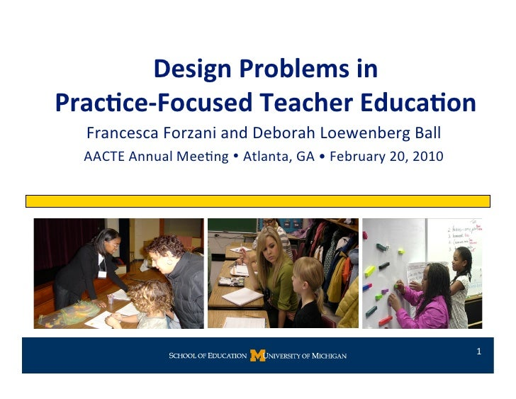 Design Problems in   Prac0ce‐Focused Teacher Educa0on    Francesca Forzani and Deborah Loewenberg Ball    AACTE Annual Mee...
