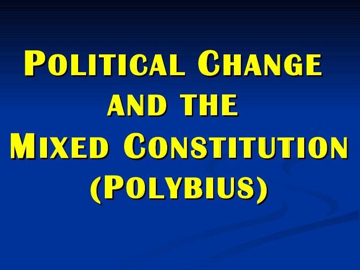 P OLITICAL  C HANGE   AND THE   M IXED   C ONSTITUTION ( P OLYBIUS)