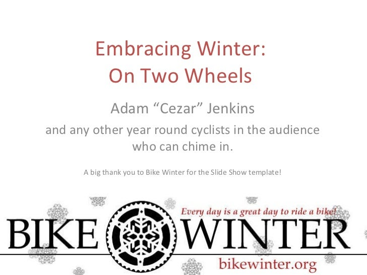 """Embracing Winter: On Two Wheels Adam """"Cezar"""" Jenkins and any other year round cyclists in the audience who can chime in. A..."""