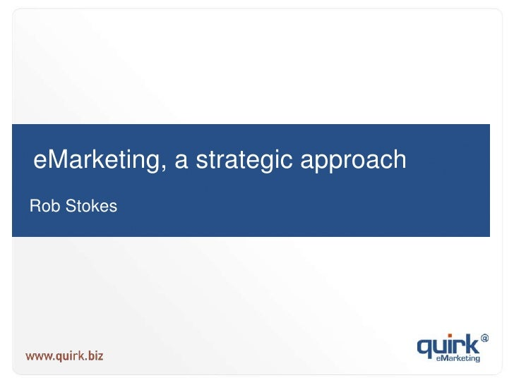 eMarketing, a strategic approach<br />Rob Stokes<br />