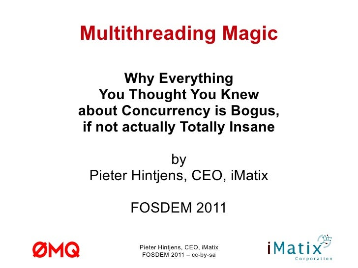Multithreading Magic Why Everything You Thought You Knew about Concurrency is Bogus, if not actually Totally Insane by Pie...