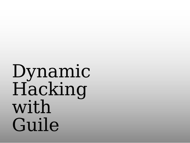 Dynamic hacking with Guile (FOSDEM 2011)