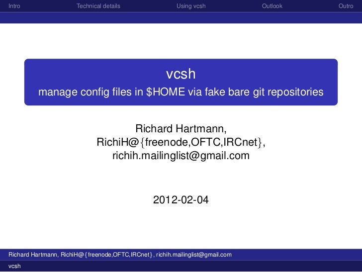 Intro                  Technical details                 Using vcsh             Outlook   Outro                           ...