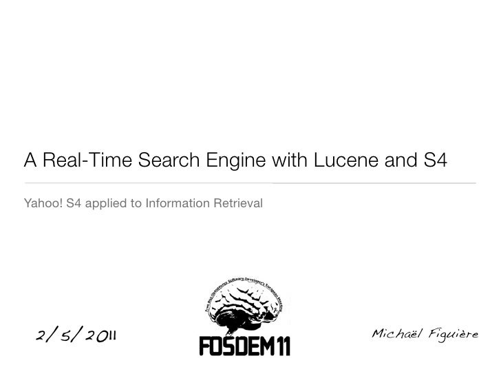 A Real-Time Search Engine with Lucene and S4Yahoo! S4 applied to Information Retrieval 2/5/2011                           ...