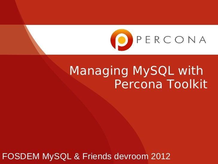 Managing MySQL with                   Percona ToolkitFOSDEM MySQL & Friends devroom 2012