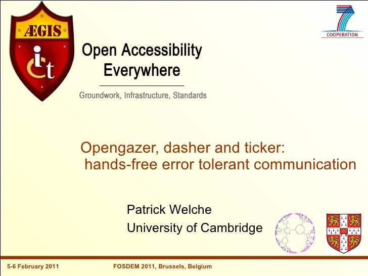 Opengazer, dasher and ticker: hands-free error tolerant communication - FOSDEM 2011