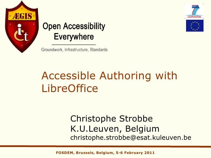 Accessible Authoring withLibreOffice        Christophe Strobbe        K.U.Leuven, Belgium        christophe.strobbe@esat.k...