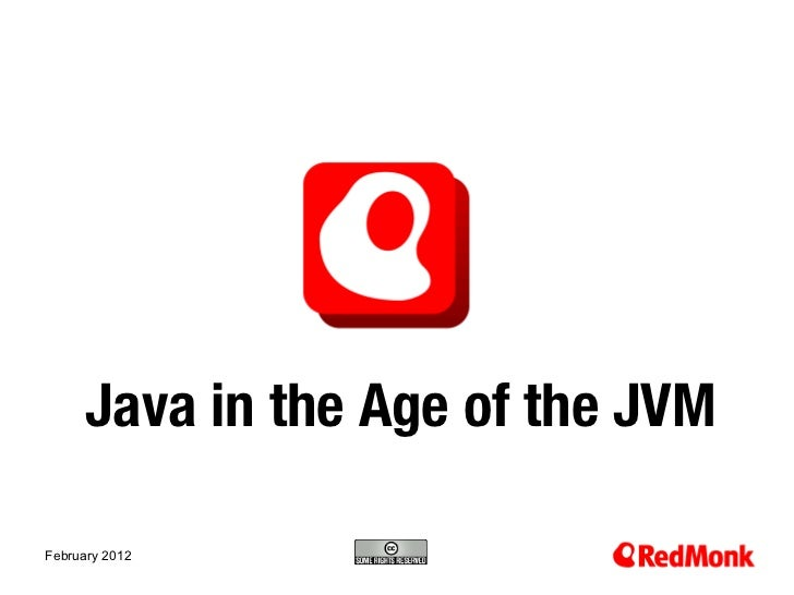 Java in the Age of the JVM                   10.20.2005February 2012