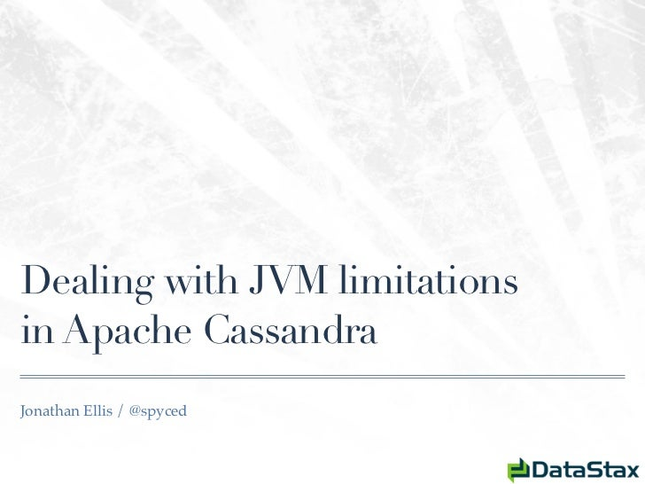 Dealing with JVM limitationsin Apache CassandraJonathan Ellis / @spyced