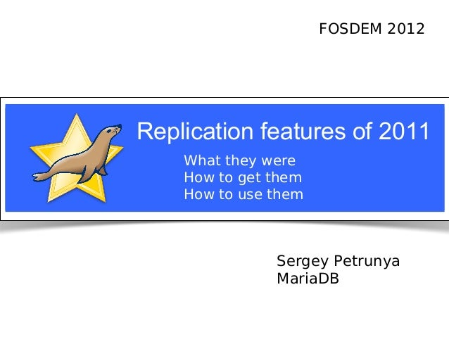 FOSDEM 2012                                 Replication features of 2011                                              What...