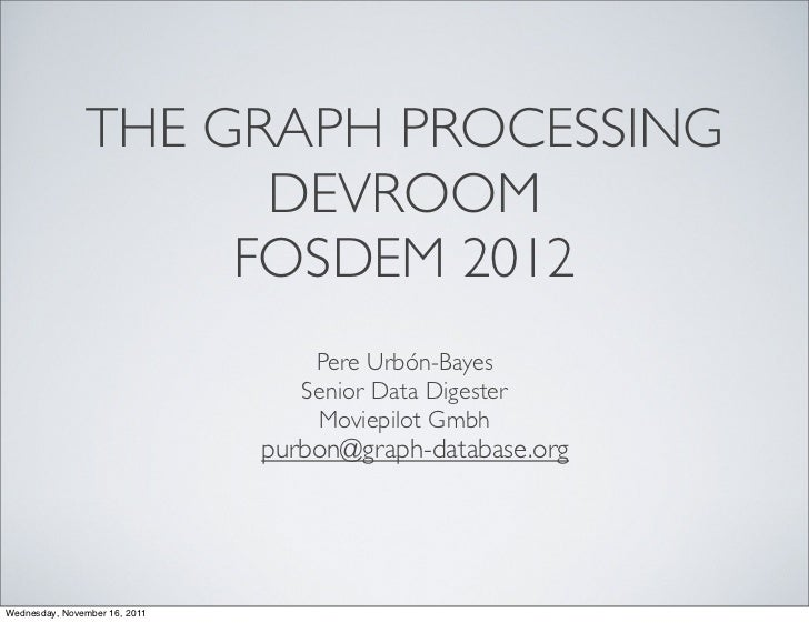 THE GRAPH PROCESSING                     DEVROOM                    FOSDEM 2012                                   Pere Urb...