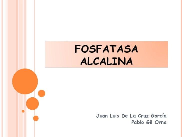 FOSFATASA ALCALINA   Juan Luis De La Cruz García                Pablo Gil Orna