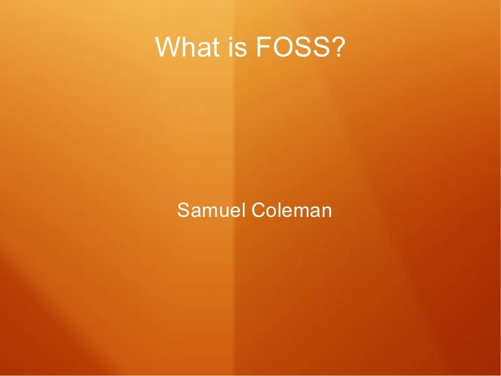 What is FOSS? Samuel Coleman
