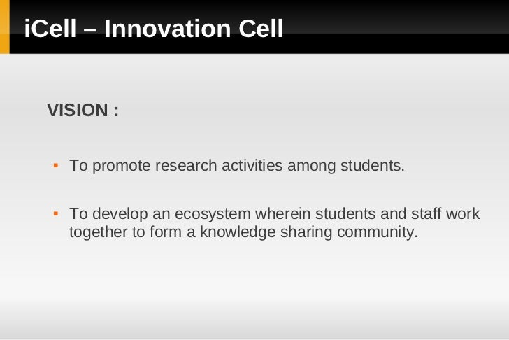 iCell – Innovation Cell  VISION :     To promote research activities among students.     To develop an ecosystem wherein...