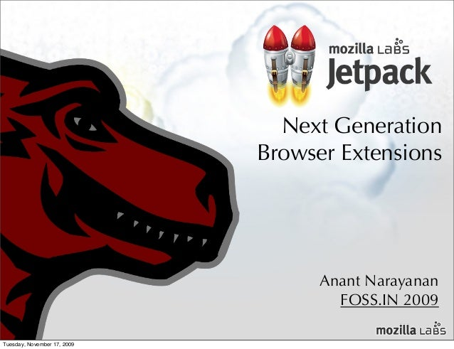 Next Generation Browser Extensions  Anant Narayanan FOSS.IN 2009 Tuesday, November 17, 2009