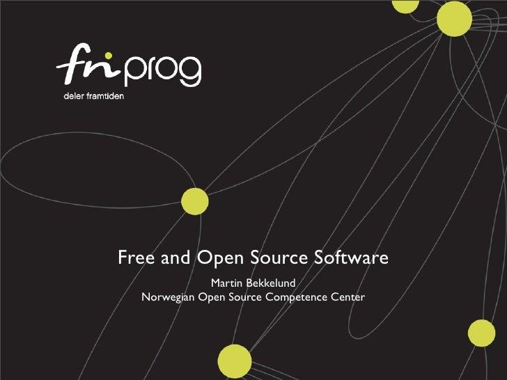 Free and Open Source Software               Martin Bekkelund   Norwegian Open Source Competence Center