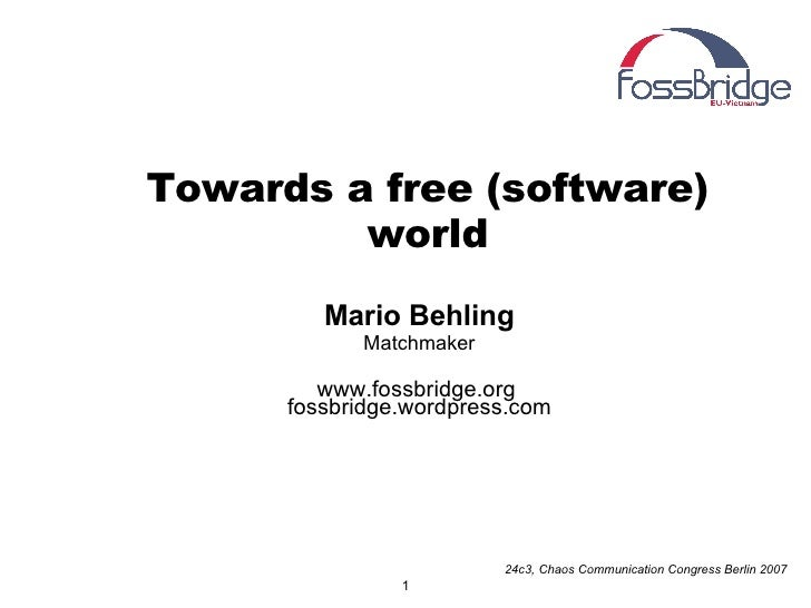 Towards a free (software) world <ul><ul><li>Mario Behling </li></ul></ul><ul><ul><li>Matchmaker </li></ul></ul><ul><ul><li...