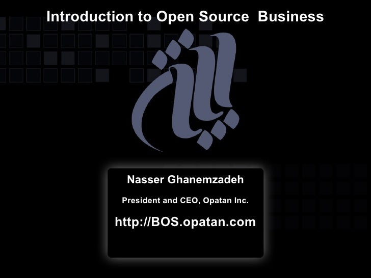 Introduction to Open Source Business               Nasser Ghanemzadeh          President and CEO, Opatan Inc.          htt...