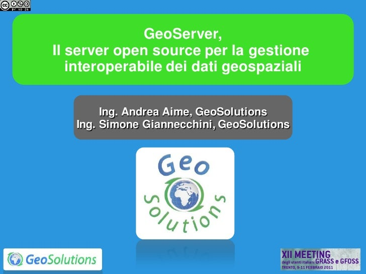 GeoServer,Il server open source per la gestione   interoperabile dei dati geospaziali        Ing. Andrea Aime, GeoSolution...