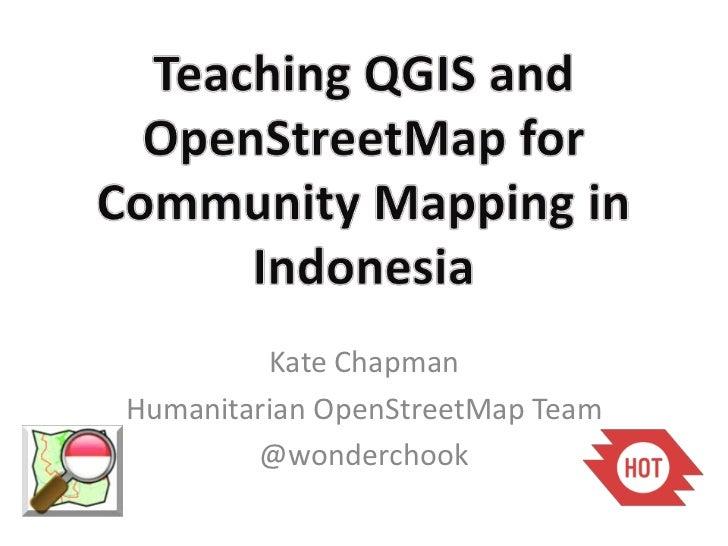 Kate ChapmanHumanitarian OpenStreetMap Team        @wonderchook