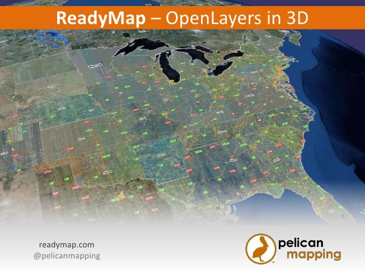 ReadyMap – OpenLayers in 3D readymap.com@pelicanmapping