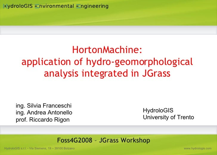 HortonMachine: application of hydro-geomorphological analysis integrated in JGrass Foss4G2008 – JGrass Workshop ing. Silvi...