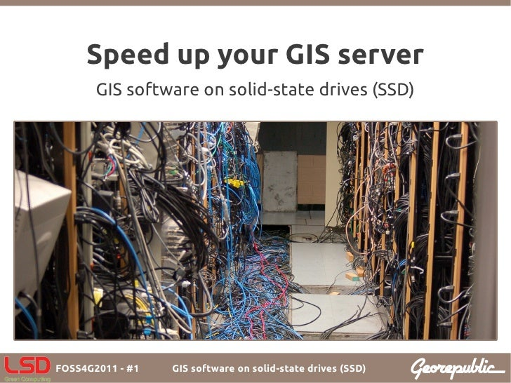Speed up your GIS server       GIS software on solid-state drives (SSD)FOSS4G2011 - #1   GIS software on solid-state drive...