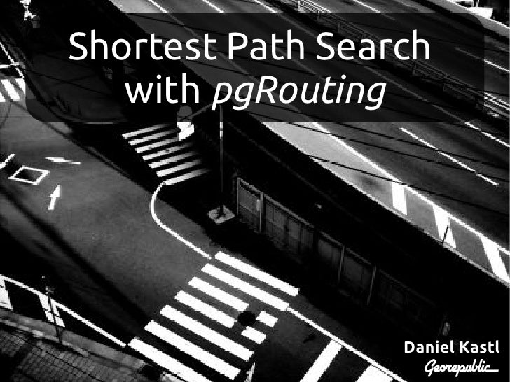 Shortest Path Search   with pgRouting                  Daniel Kastl