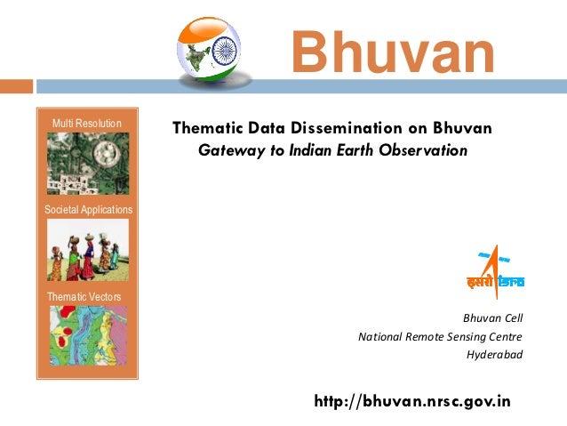 Bhuvan  Multi Resolution                        Thematic Data Dissemination on Bhuvan                           Gateway to...