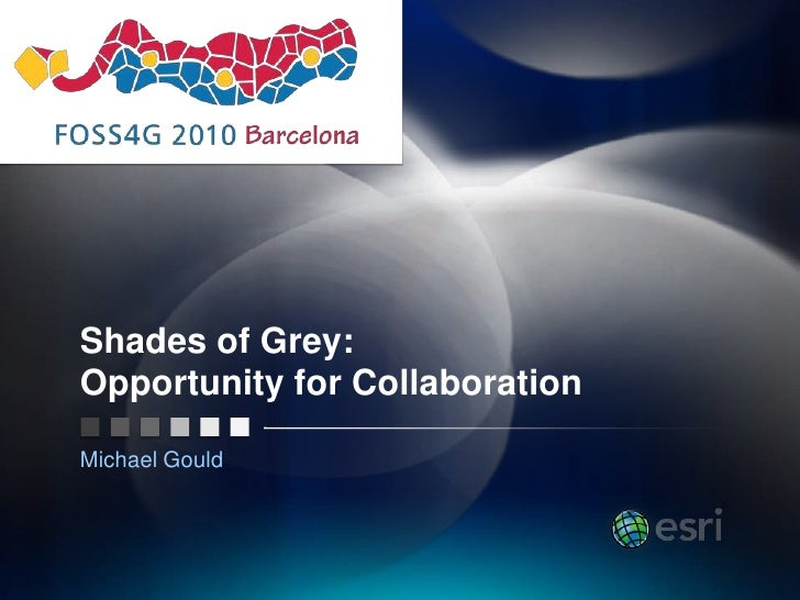 Shades of Grey:Opportunity for Collaboration<br />Michael Gould<br />