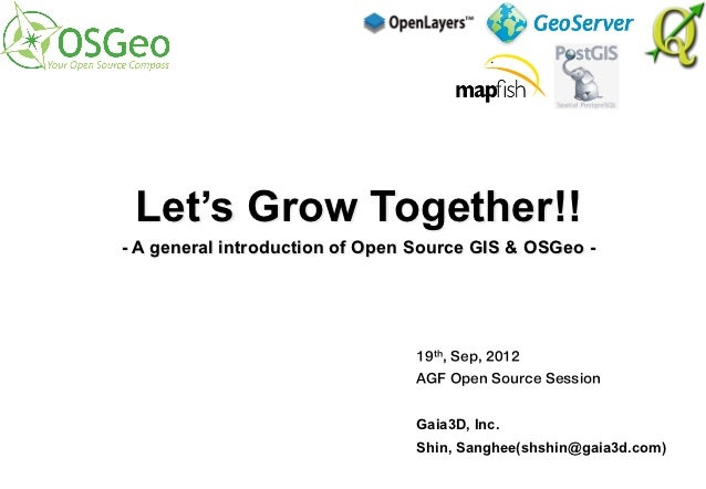 Let's Grow Together!!- A general introduction of Open Source GIS & OSGeo -                                19th, Sep, 2012 ...