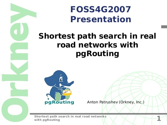 FOSS4G2007                    Presentation  Shortest path search in real      road networks with          pgRouting     pg...