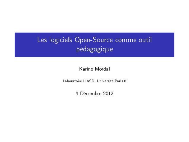 Les logiciels Open-Source comme outil              pédagogique                 Karine Mordal        Laboratoire LIASD, Uni...