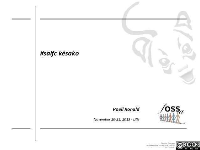 #saifc késako  Poell Ronald November 20-22, 2013 - Lille  Creative Commons Attribution-NonCommercial-ShareAlike 3.0 Unport...