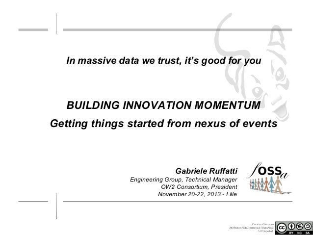 In massive data we trust, it's good for you  BUILDING INNOVATION MOMENTUM Getting things started from nexus of events  Gab...