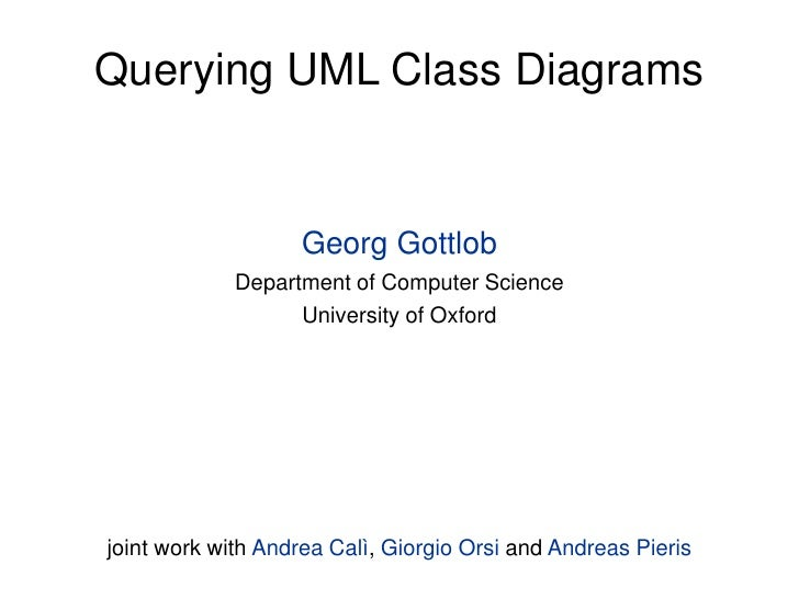 Querying UML Class Diagrams                   Georg Gottlob             Department of Computer Science                   U...