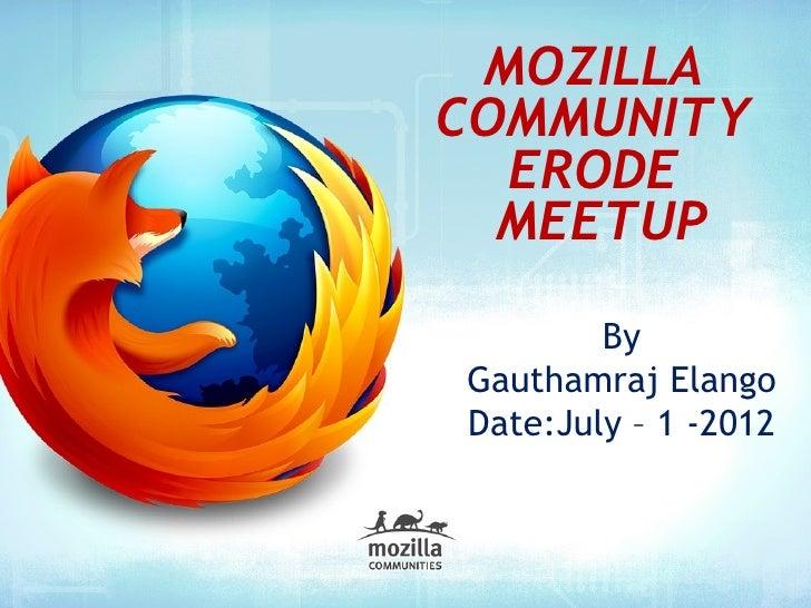 MOZILLACOMMUNITY  ERODE  MEETUP        ByGauthamraj ElangoDate:July – 1 -2012