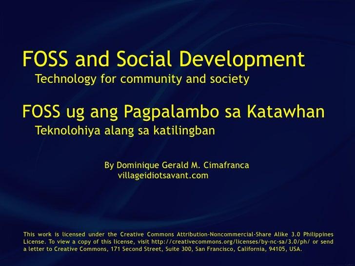 FOSS and Social Development    Technology for community and society  FOSS ug ang Pagpalambo sa Katawhan    Teknolohiya ala...