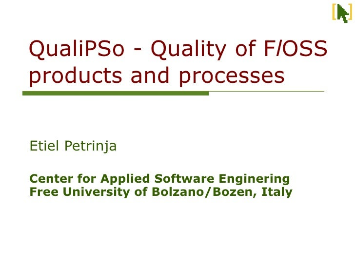 QualiPSo - Quality of FlOSS products and processes   Etiel Petrinja  Center for Applied Software Enginering Free Universit...