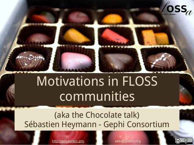 Motivations in FLOSS     communities        (aka the Chocolate talk)Sébastien Heymann - Gephi Consortium      http://sebas...