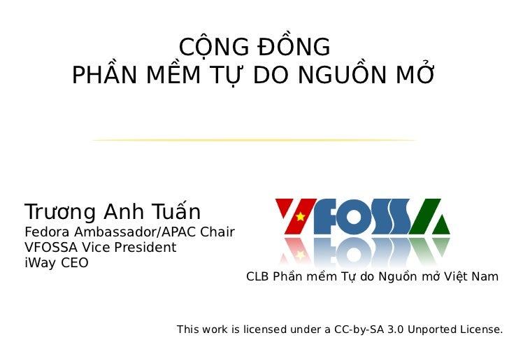 CỘNG ĐỒNG      PHẦN MỀM TỰ DO NGUỒN MỞTrương Anh TuấnFedora Ambassador/APAC ChairVFOSSA Vice PresidentiWay CEO            ...