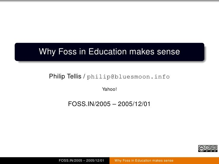 Why Foss in Education makes sense    Philip Tellis / philip@bluesmoon.info                             Yahoo!             ...