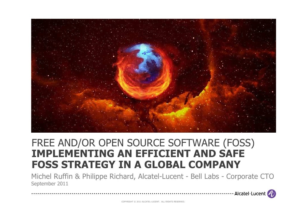 FREE AND/OR OPEN SOURCE SOFTWARE (FOSS)IMPLEMENTING AN EFFICIENT AND SAFEFOSS STRATEGY IN A GLOBAL COMPANYMichel Ruffin & ...