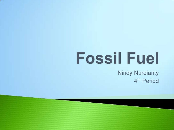 Fossil Fuel<br />NindyNurdianty<br />4thPeriod<br />