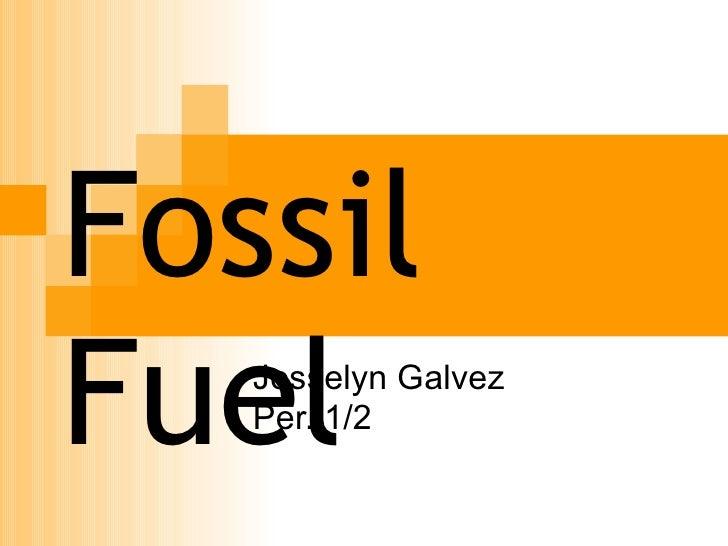 Fossil Fuel  Josselyn Galvez Per. 1/2