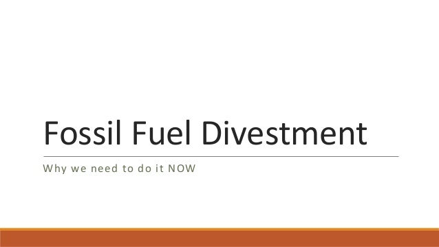 Fossil Fuel DivestmentWhy we need to do it NOW