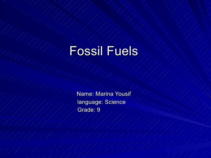 Fossil Fuels Name: Marina Yousif language: Science Grade: 9